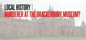 brackenbury-village-LOCAL-HISTORY-MURDERER-AT-THE-BRACKENBURY-MUSEUM